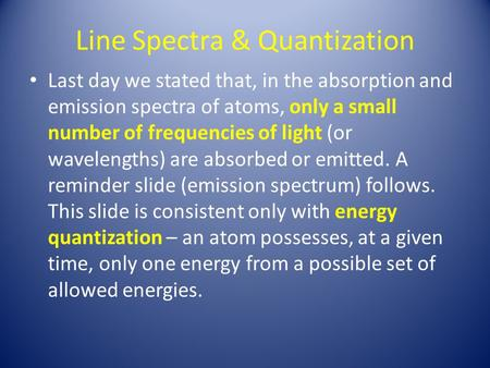 Line Spectra & Quantization Last day we stated that, in the absorption and emission spectra of atoms, only a small number of frequencies of light (or wavelengths)