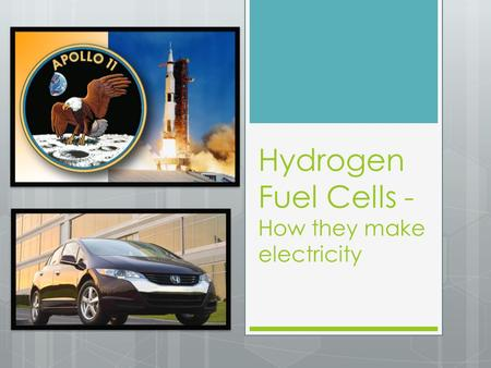 Hydrogen Fuel Cells - How they make electricity. Sources- Works Cited  Wright, Steve. A Basic Overview of Fuel Cell Technology. Collecting the History.