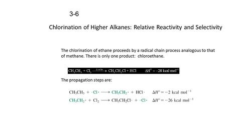 Chlorination of Higher Alkanes: Relative Reactivity and Selectivity 3-6 The chlorination of ethane proceeds by a radical chain process analogous to that.