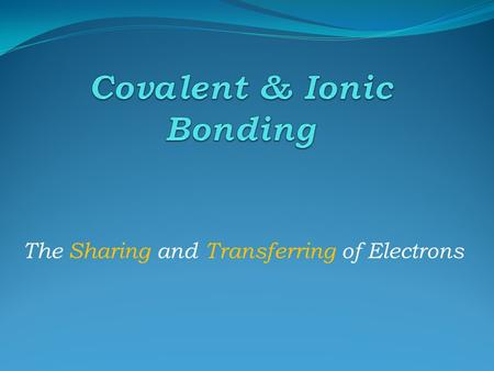 The Sharing and Transferring of Electrons