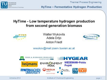 Institute of Chemical Engineering page 1 Achema 2012 Thermal Process Engineering HyTime - Low temperature hydrogen production from second generation biomass.