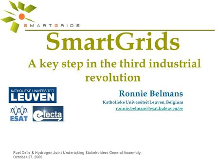 Fuel Cells & Hydrogen Joint Undertaking Stakeholders General Assembly, October 27, 2009 SmartGrids A key step in the third industrial revolution Ronnie.