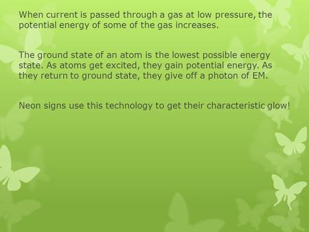 When current is passed through a gas at low pressure, the potential energy of some of the gas increases. The ground state of an atom is the lowest possible.