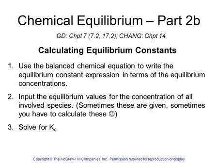Chemical Equilibrium – Part 2b GD: Chpt 7 (7.2, 17.2); CHANG: Chpt 14 Copyright © The McGraw-Hill Companies, Inc. Permission required for reproduction.