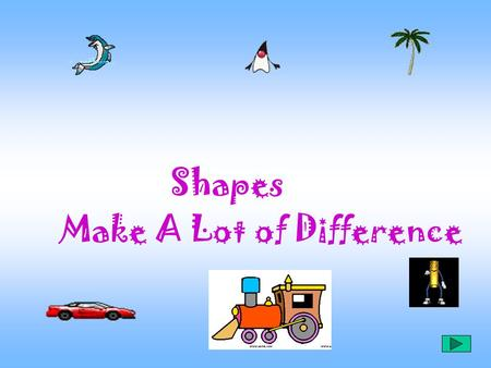"Shapes Make A Lot of Difference Shapes Make A Lot of Difference!! Why does ""ice float on water""?"