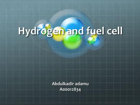 Hydrogen and fuel cell Abdulkadir adamu A00012834.