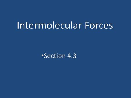 Intermolecular Forces Section 4.3. Introduction There are ionic, giant covalent, and simple molecular covalent bonds between atoms If there are no attractive.
