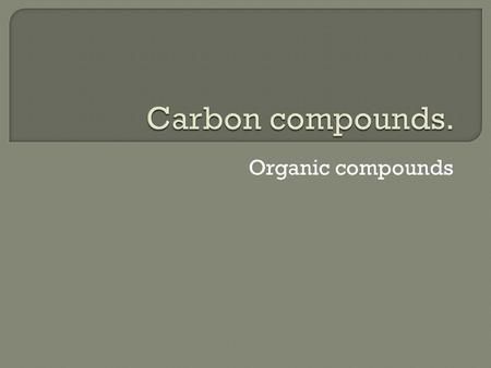 Organic compounds.  One carbon atom can make 4 possible covalent bonds.  Living molecules are made from molecules that contain carbon.  Carbon bonds.
