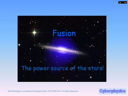 Garfield Graphics included with kind permission from PAWS Inc. All Rights Reserved. Fusion The power source of the stars!