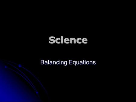 Science Balancing Equations. WATER is made from OXYGEN and HYDROGEN Hydrogen + Oxygen Water.