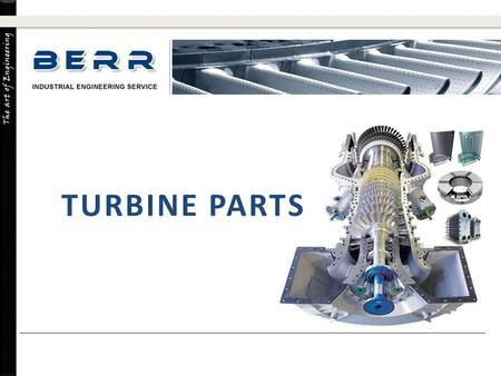 The art of Engineering TURBINE PARTS. The art of Engineering TURBINE PARTS Valve Parts A. Stems, Disc, Seats B. Crosshead Assembly, Crosshead Bushings,