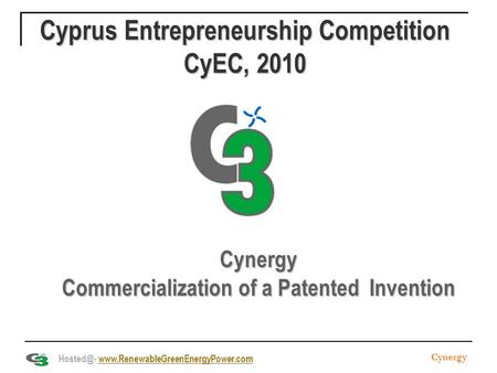 Cyprus Entrepreneurship Competition CyEC, 2010 Cynergy Commercialization of a Patented Invention Cynergy