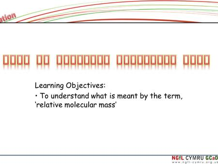 Learning Objectives: To understand what is meant by the term, 'relative molecular mass'