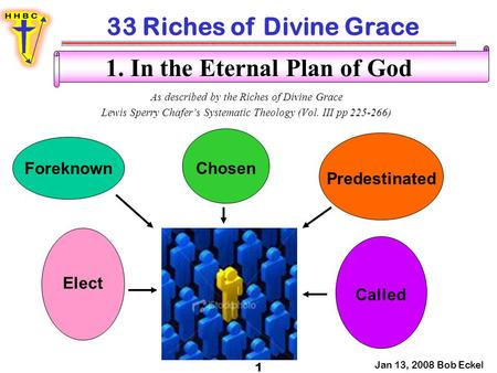 33 Riches of Divine Grace Jan 13, 2008 Bob Eckel 1 1. In the Eternal Plan of God As described by the Riches of Divine Grace Lewis Sperry Chafer's Systematic.