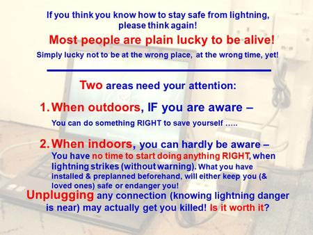 If you think you know how to stay safe from lightning, please think again! Unplugging any connection (knowing lightning danger is near) may actually get.