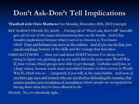 Don't Ask-Don't Tell Implications 'Hardball with Chris Matthews' for Monday, December 20th, 2010 (excerpt) REP. BARNEY FRANK (D), MASS: … Getting rid of.