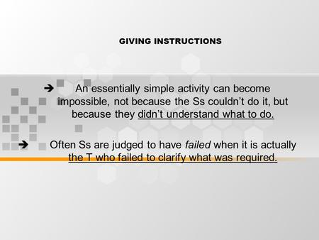 GIVING INSTRUCTIONS  An essentially simple activity can become impossible, not because the Ss couldn't do it, but because they didn't understand what.