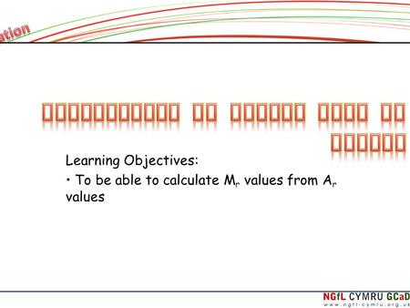 Learning Objectives: To be able to calculate M r values from A r values.