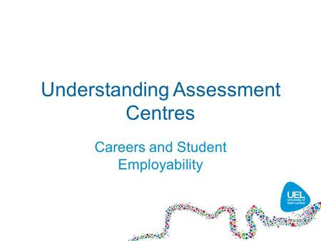 Understanding Assessment Centres Careers and Student Employability.