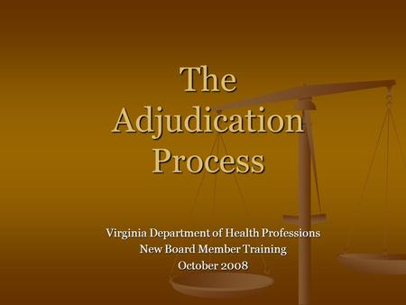 The Adjudication Process Virginia Department of Health Professions New Board Member Training October 2008.