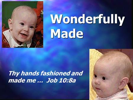 Wonderfully Made Thy hands fashioned and made me … Job 10:8a.