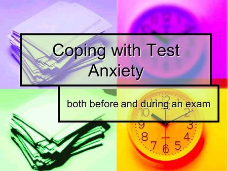 Coping with Test Anxiety both before and during an exam.