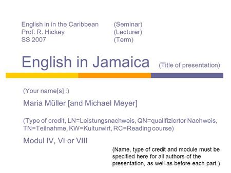 English in in the Caribbean(Seminar) Prof. R. Hickey(Lecturer) SS 2007(Term) English in Jamaica (Title of presentation) (Your name[s] :) Maria Müller [and.