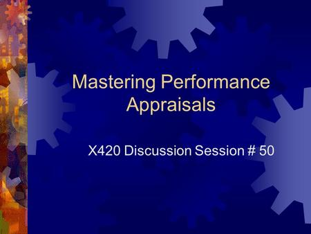 Mastering Performance Appraisals X420 Discussion Session # 50.