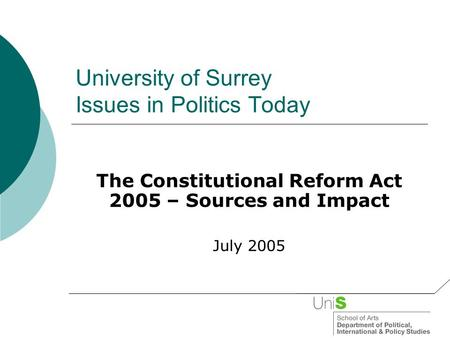 University of Surrey Issues in Politics Today The Constitutional Reform Act 2005 – Sources and Impact July 2005.