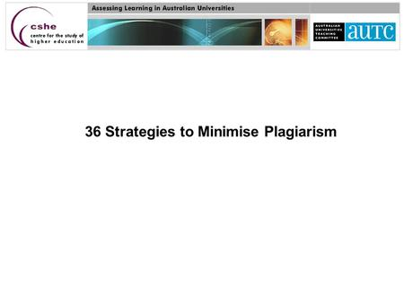 36 Strategies to Minimise Plagiarism. 36 strategies Teach students about authorship conventions and about how to avoid plagiarism 1. Create a climate.
