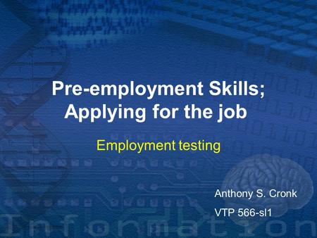 Pre-employment Skills; Applying for the job Employment testing Anthony S. Cronk VTP 566-sl1.