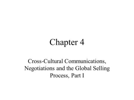 Chapter 4 Cross-Cultural Communications, Negotiations and the Global Selling Process, Part I.