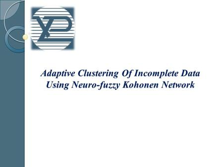 Outline Data with gaps clustering on the basis of neuro-fuzzy Kohonen network Adaptive algorithm for probabilistic fuzzy clustering Adaptive probabilistic.