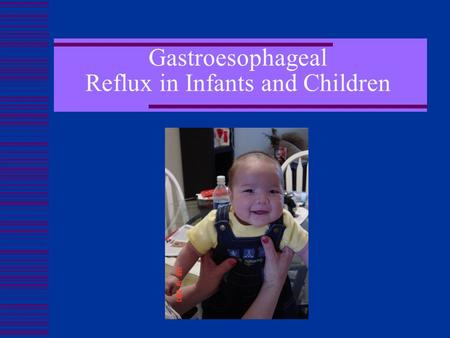 Gastroesophageal Reflux in Infants and Children Melissa Velez.