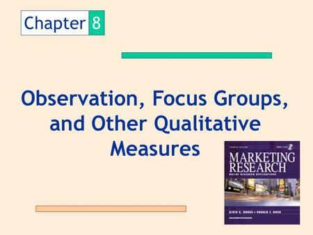 Chapter8 Observation, Focus Groups, and Other Qualitative Measures.