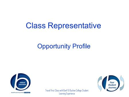 Travel First Class with Banff & Buchan College Student Learning Experience Class Representative Opportunity Profile.