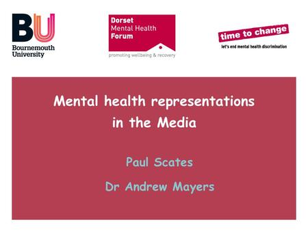 Mental health representations in the Media Paul Scates Dr Andrew Mayers.
