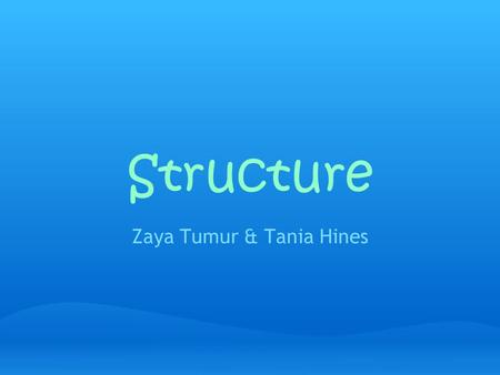 Structure Zaya Tumur & Tania Hines. Structure Structure: is the basic framework of the principles and the patterns on which it is organized. Example: