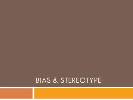 BIAS & STEREOTYPE. Bias  A strong opinion or feeling formed beforehand based on how you were raised or sometimes without thought or reason.  Example:
