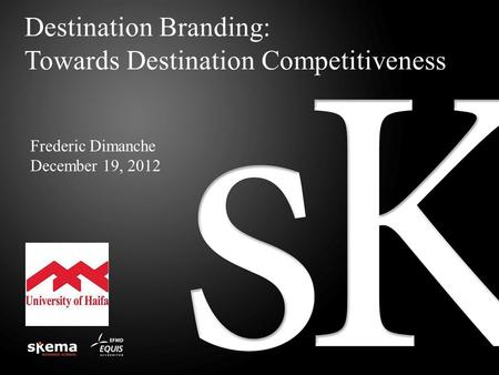 Destination Branding: Towards Destination Competitiveness Frederic Dimanche December 19, 2012.