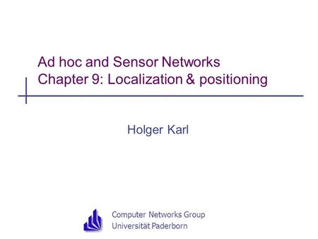 Computer Networks Group Universität Paderborn Ad hoc and Sensor Networks Chapter 9: Localization & positioning Holger Karl.