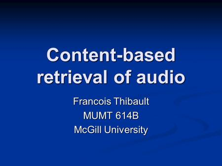 Content-based retrieval of audio Francois Thibault MUMT 614B McGill University.