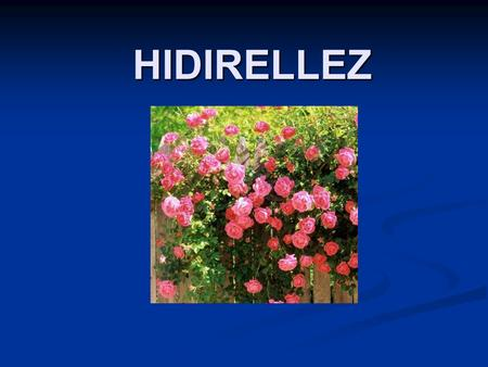 HIDIRELLEZ. What is Hıdırellez? Hıdrellez, is one of the seasonal festivals of all Turkish world. Hıdrellez Day, which is known as Ruz-ı Hızır (day of.