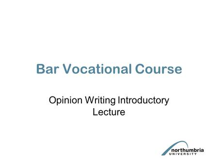 Bar Vocational Course Opinion Writing Introductory Lecture.