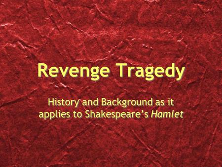Revenge Tragedy History and Background as it applies to Shakespeare's Hamlet.
