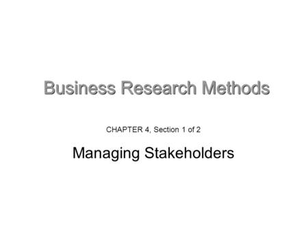 CHAPTER 4, Section 1 of 2 Managing Stakeholders. Managing stakeholders What are stakeholders? 'Stakeholders are groups or individuals who are affected,