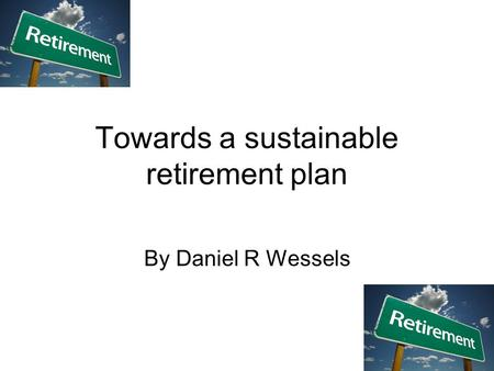Towards a sustainable retirement plan By Daniel R Wessels.