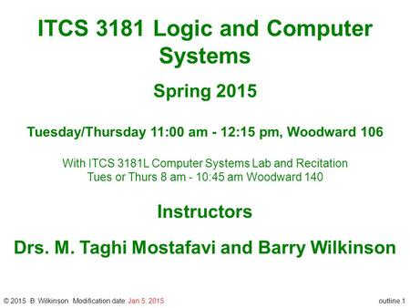Outline.1 ITCS 3181 Logic and Computer Systems Spring 2015 Tuesday/Thursday 11:00 am - 12:15 pm, Woodward 106 With ITCS 3181L Computer Systems Lab and.