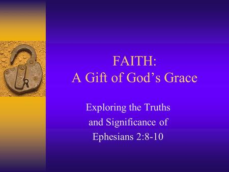 FAITH: A Gift of God's Grace Exploring the Truths and Significance of Ephesians 2:8-10.
