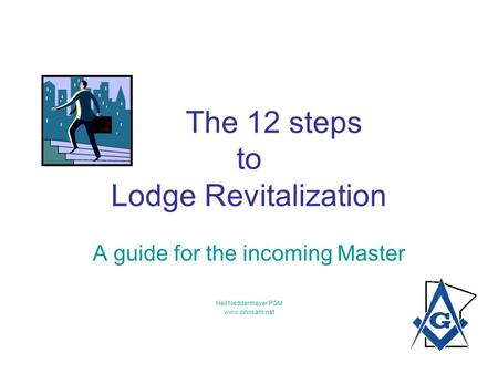 The 12 steps to Lodge Revitalization A guide for the incoming Master Neil Neddermeyer PGM www.cinosam.net.